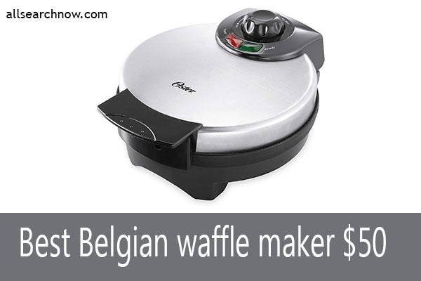 Best Belgian waffle maker 50 Dollars