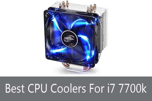 Best CPU Coolers For i7 7700k